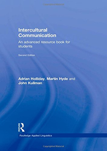 Intercultural Communication: An advanced resource book for: Adrian Holliday, John