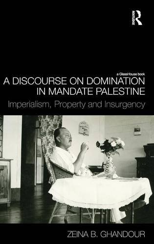A Discourse on Domination in Mandate Palestine: Imperialism, Property and Insurgency: Zeina B. ...