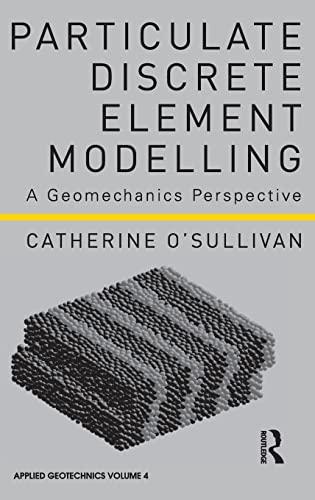 9780415490368: Particulate Discrete Element Modelling: A Geomechanics Perspective (Aplied Geotechnics)