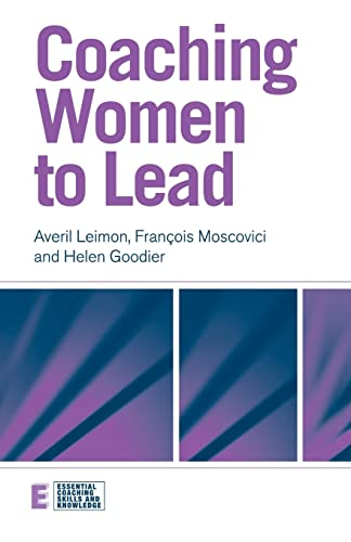 Coaching Women to Lead (Essential Coaching Skills and Knowledge): Leimon, Averil; Moscovici, ...