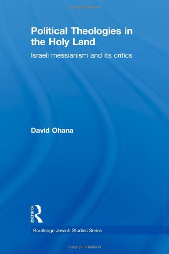 9780415491686: Political Theologies in the Holy Land: Israeli Messianism and its Critics (Routledge Jewish Studies Series)