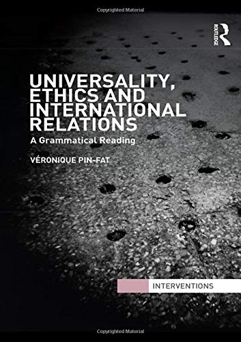 9780415492058: Universality, Ethics and International Relations: A Grammatical Reading (Interventions)