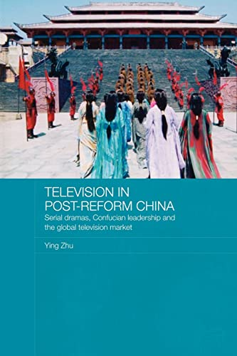 9780415492201: Television in Post-Reform China: Serial Dramas, Confucian Leadership and the Global Television Market