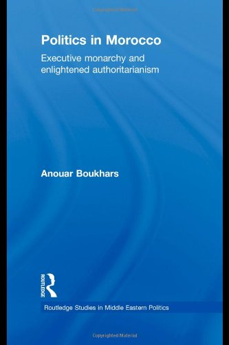 9780415492744: Politics in Morocco: Executive Monarchy and Enlightened Authoritarianism (Routledge Studies in Middle Eastern Politics)