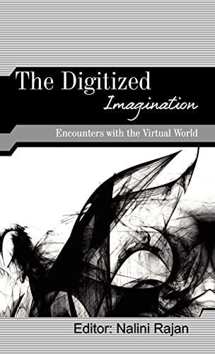 The Digitized Imagination: Encounters with the Virtual World: Nalini Rajan (Ed.)