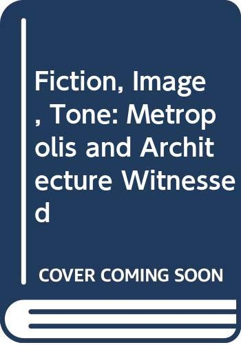 9780415492928: Fiction, Image, Tone: The Metropolis and the Realisation of Architecture