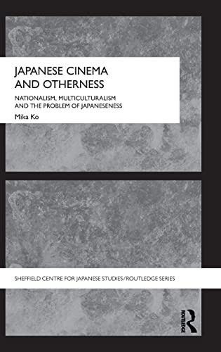 9780415493017: Japanese Cinema and Otherness: Nationalism, Multiculturalism and the Problem of Japaneseness (The University of Sheffield/Routledge Japanese Studies Series)
