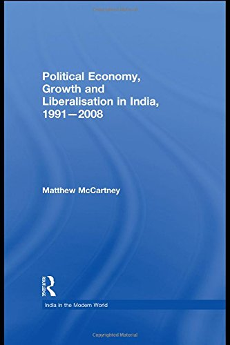 9780415493352: Political Economy, Growth and Liberalisation in India, 1991-2008 (India in the Modern World)
