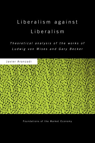 9780415493574: Liberalism against Liberalism: Theoretical Analysis of the Works of Ludwig von Mises and Gary Becker (Routledge Foundations of the Market Economy)