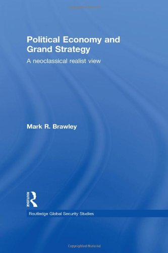 9780415493673: Political Economy and Grand Strategy: A Neoclassical Realist View (Routledge Global Security Studies)