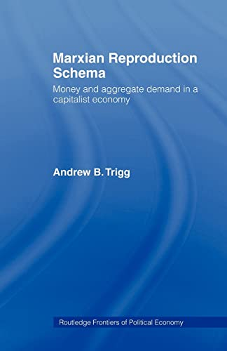 Marxian Reproduction Schema: Money and Aggregate Demand in a Capitalist Economy: Andrew Trigg