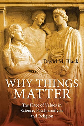 9780415493710: Why Things Matter: The Place of Values in Science, Psychoanalysis and Religion