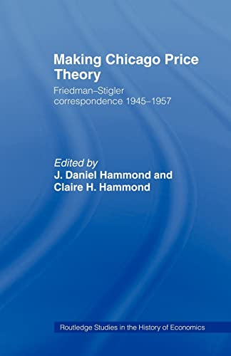 9780415494144: Making Chicago Price Theory: Friedman-Stigler Correspondence 1945-1957 (Routledge Studies in the History of Economics)