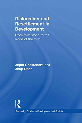 9780415494533: Dislocation and Resettlement in Development: From Third World to the World of the Third (Routledge Studies in Development and Society)
