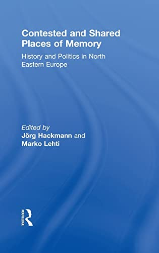 9780415494564: Contested and Shared Places of Memory: History and politics in North Eastern Europe