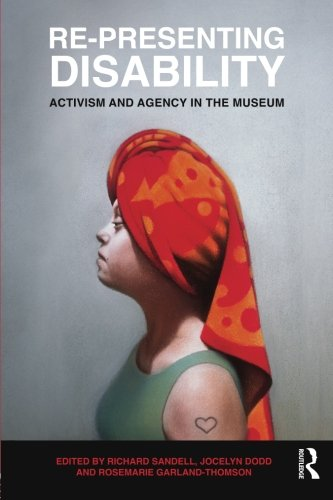 9780415494731: Re-Presenting Disability: Activism and Agency in the Museum