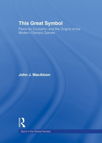 9780415494946: This Great Symbol: Pierre de Coubertin and the Origins of the Modern Olympic Games (Sport in the Global Society)