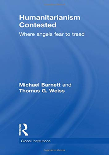 Humanitarianism Contested: Where Angels Fear to Tread: Barnett, Michael (Author)/