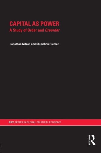 9780415496803: Capital as Power: A Study of Order and Creorder (RIPE Series in Global Political Economy)