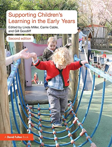 Supporting Children's Learning in the Early Years: Editor-Linda Miller; Editor-Carrie