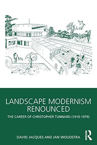 9780415497220: Landscape Modernism Renounced: The Career of Christopher Tunnard (1910-1979)