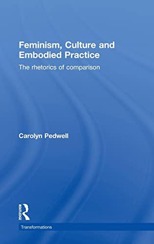 9780415497909: Feminism, Culture and Embodied Practice: The Rhetorics of Comparison (Transformations)