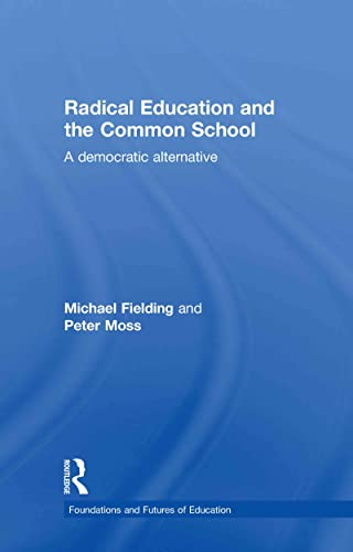 9780415498289: Radical Education and the Common School: A Democratic Alternative (Foundations and Futures of Education)