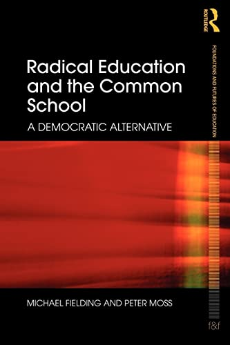 9780415498296: Radical Education and the Common School: A Democratic Alternative (Foundations and Futures of Education)