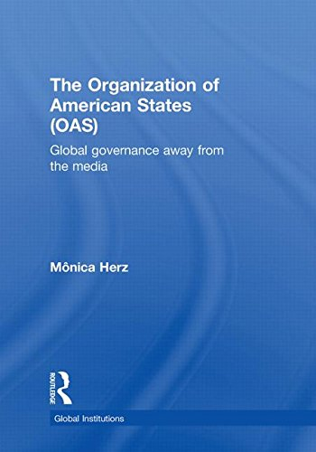 9780415498494: The Organization of American States (OAS): Global Governance Away From the Media