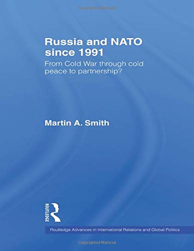 9780415498937: Russia and NATO since 1991: From Cold War Through Cold Peace to Partnership? (Routledge Advances in International Rel)