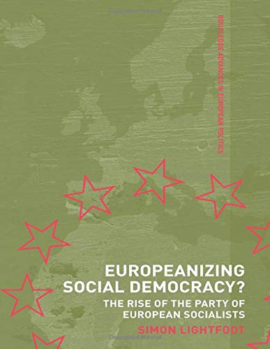 9780415499750: Europeanizing Social Democracy?: The Rise of the Party of European Socialists (Routledge Advances in European Politics)