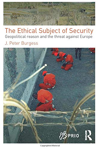 9780415499811: The Ethical Subject of Security: Geopolitical Reason and the Threat Against Europe (PRIO New Security Studies)