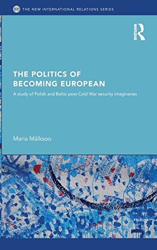 9780415499972: The Politics of Becoming European: A study of Polish and Baltic Post-Cold War security imaginaries (New International Relations)