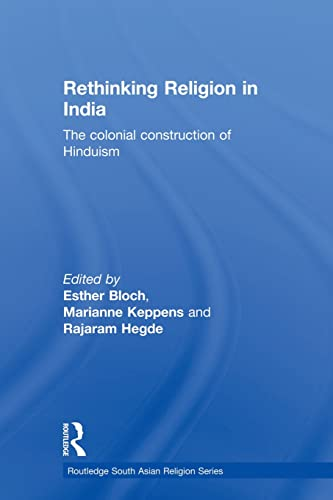 Rethinking Religion in India: The Colonial Construction of Hinduism (Routledge South Asian Religion...