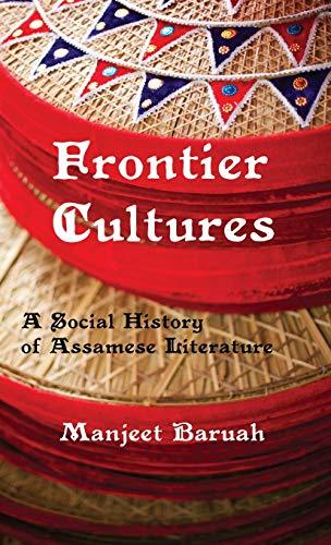 Frontier Cultures: A Social History of Assamese: Baruah, Manjeet