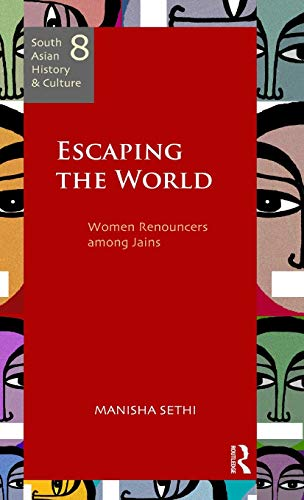 9780415500814: Escaping the World: Women Renouncers among Jains (South Asian History and Culture)