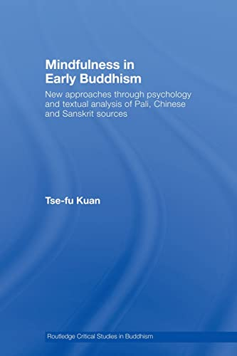 9780415501477: Mindfulness in Early Buddhism: New Approaches through Psychology and Textual Analysis of Pali, Chinese and Sanskrit Sources (Routledge Critical Studies in Buddhism)