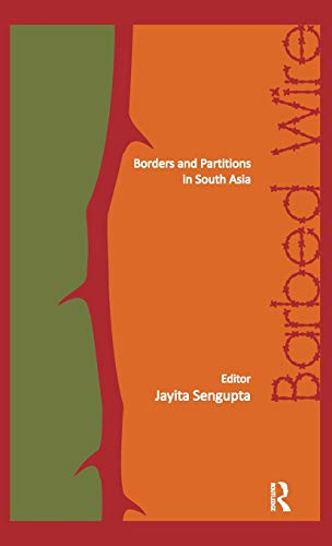 Barbed Wire: Borders and Partitions in South Asia