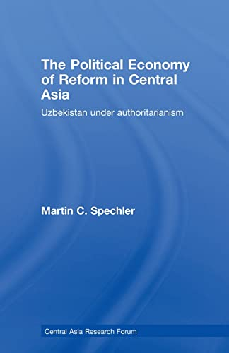 9780415501965: The Political Economy of Reform in Central Asia: Uzbekistan under Authoritarianism (Central Asia Research Forum)