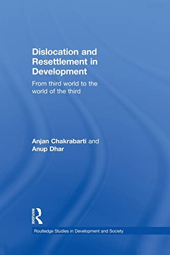 9780415502078: Dislocation and Resettlement in Development: From Third World to the World of the Third (Routledge Studies in Development and Society)