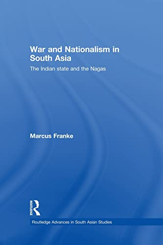 9780415502160: War and Nationalism in South Asia: The Indian State and the Nagas (Routledge Advances in South Asian Studies)