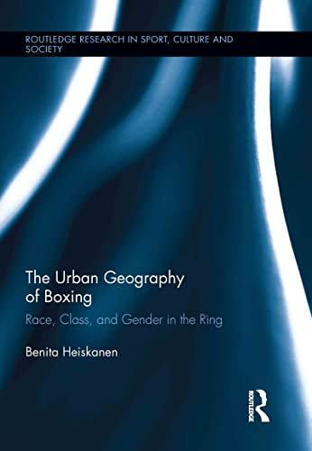 9780415502269: The Urban Geography of Boxing: Race, Class, and Gender in the Ring (Routledge Research in Sport, Culture and Society)