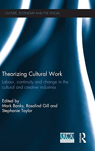Theorizing Cultural Work: Labour, Continuity and Change in the Cultural and Creative Industries: ...
