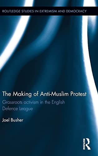 The making of anti-Muslim protest: Grassroots activism in the English Defence League (Extremism and...