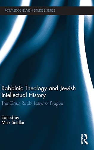 9780415503600: Rabbinic Theology and Jewish Intellectual History: The Great Rabbi Loew of Prague (Routledge Jewish Studies Series)