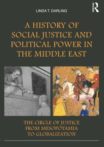 9780415503624: A History of Social Justice and Political Power in the Middle East: The Circle of Justice From Mesopotamia to Globalization
