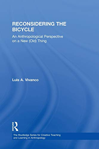 9780415503884: Reconsidering the Bicycle: An Anthropological Perspective on a New (Old) Thing (Routledge Series for Creative Teaching and Learning in Anthropology)