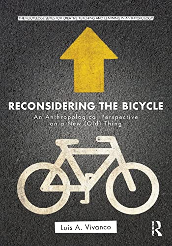 9780415503891: Reconsidering the Bicycle: An Anthropological Perspective on a New (Old) Thing (Routledge Series for Creative Teaching and Learning in Anthropology)