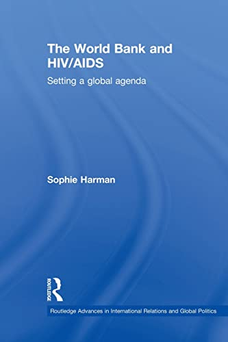 9780415504041: The World Bank and HIV/AIDS: Setting a Global Agenda (Routledge Advances in International Relations and Global Politics)