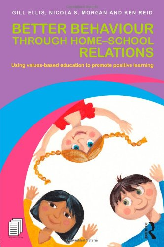 9780415504171: Better Behaviour through Home-School Relations: Using values-based education to promote positive learning